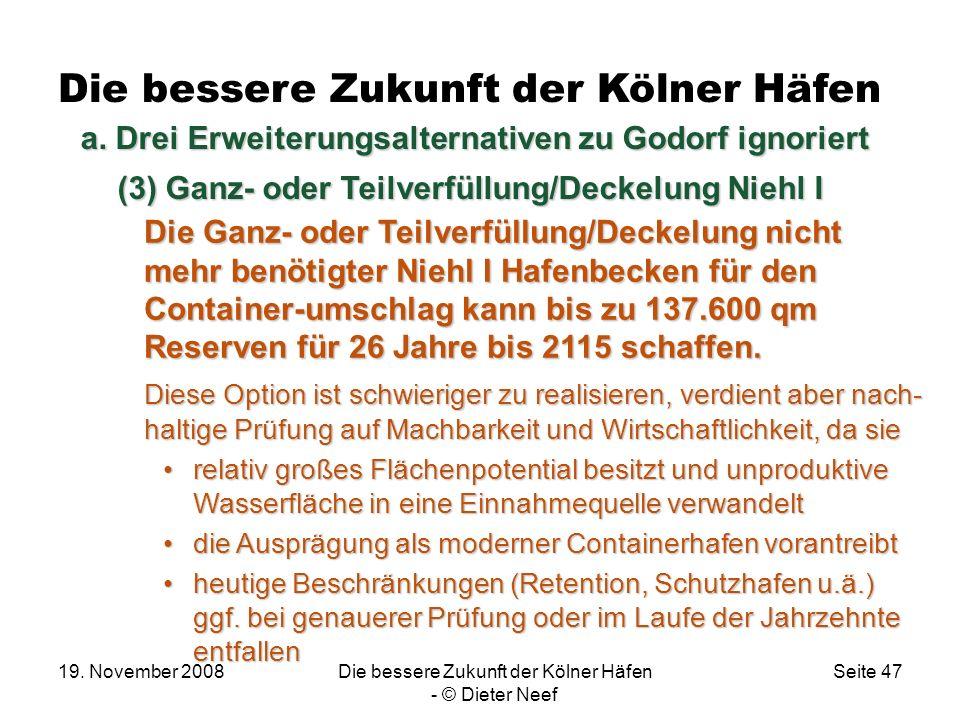 19. November 2008Die bessere Zukunft der Kölner Häfen - © Dieter Neef Seite 47 Die Ganz- oder Teilverfüllung/Deckelung nicht mehr benötigter Niehl I H