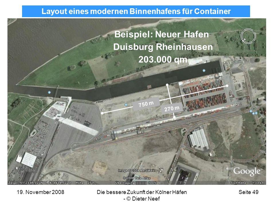 19. November 2008Die bessere Zukunft der Kölner Häfen - © Dieter Neef Seite 49 Beispiel: Neuer Hafen Duisburg Rheinhausen 203.000 qm 270 m 750 m Layou