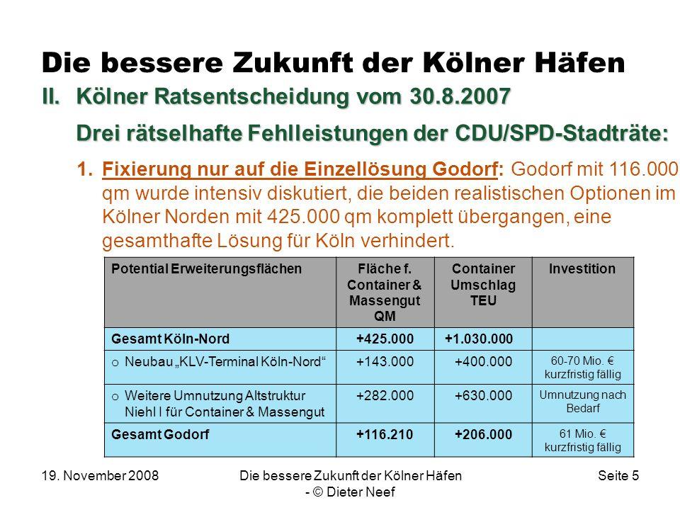 19. November 2008Die bessere Zukunft der Kölner Häfen - © Dieter Neef Seite 5 Die bessere Zukunft der Kölner Häfen 1.Fixierung nur auf die Einzellösun