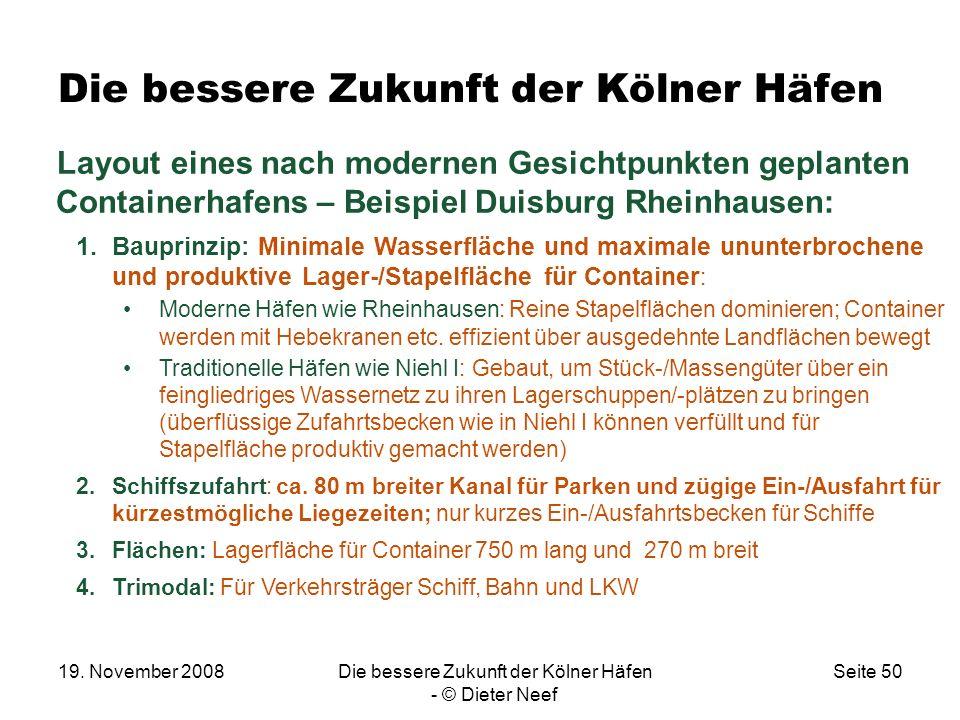 19. November 2008Die bessere Zukunft der Kölner Häfen - © Dieter Neef Seite 50 Die bessere Zukunft der Kölner Häfen Layout eines nach modernen Gesicht