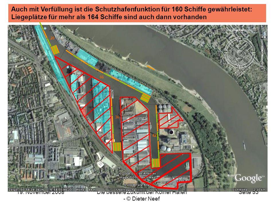 19. November 2008Die bessere Zukunft der Kölner Häfen - © Dieter Neef Seite 53 Auch mit Verfüllung ist die Schutzhafenfunktion für 160 Schiffe gewährl