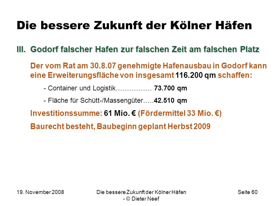 19. November 2008Die bessere Zukunft der Kölner Häfen - © Dieter Neef Seite 60 Die bessere Zukunft der Kölner Häfen III.Godorf falscher Hafen zur fals
