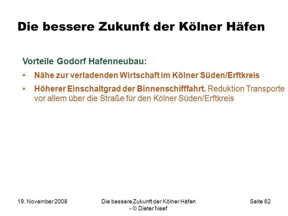 19. November 2008Die bessere Zukunft der Kölner Häfen - © Dieter Neef Seite 62 Die bessere Zukunft der Kölner Häfen Vorteile Godorf Hafenneubau: Nähe