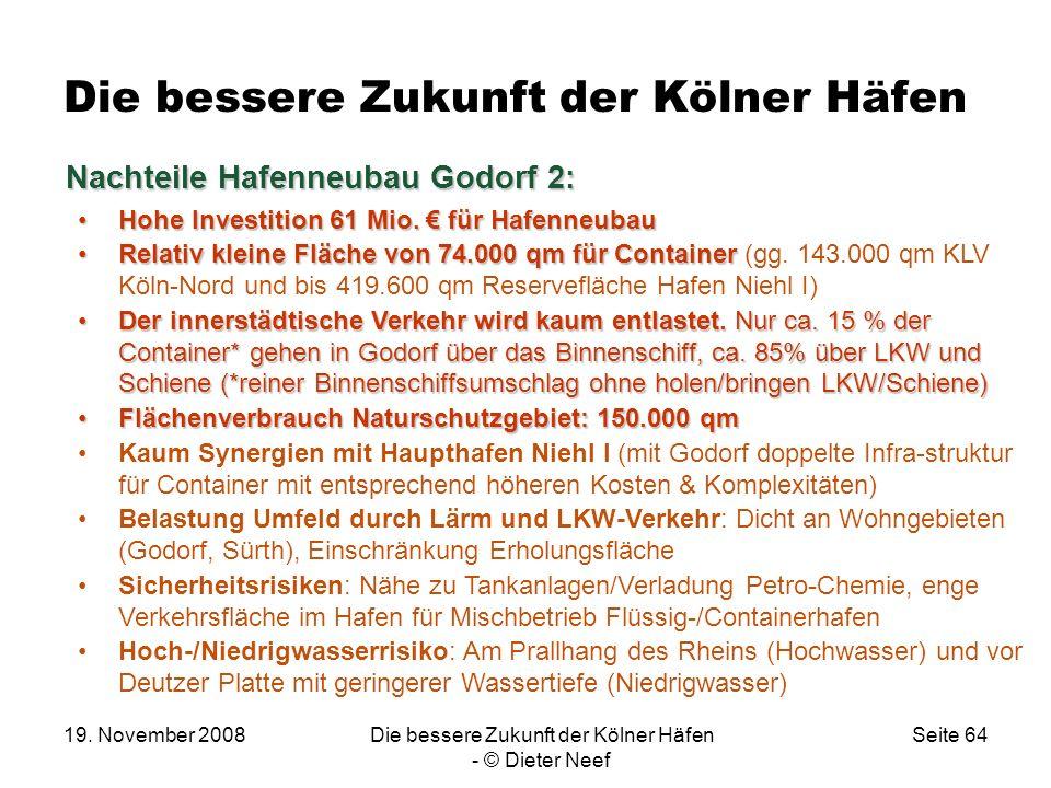 19. November 2008Die bessere Zukunft der Kölner Häfen - © Dieter Neef Seite 64 Die bessere Zukunft der Kölner Häfen Nachteile Hafenneubau Godorf 2: Na