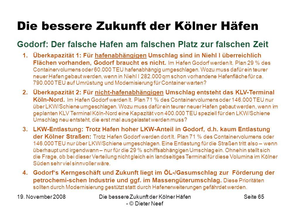 19. November 2008Die bessere Zukunft der Kölner Häfen - © Dieter Neef Seite 65 Die bessere Zukunft der Kölner Häfen Godorf: Der falsche Hafen am falsc