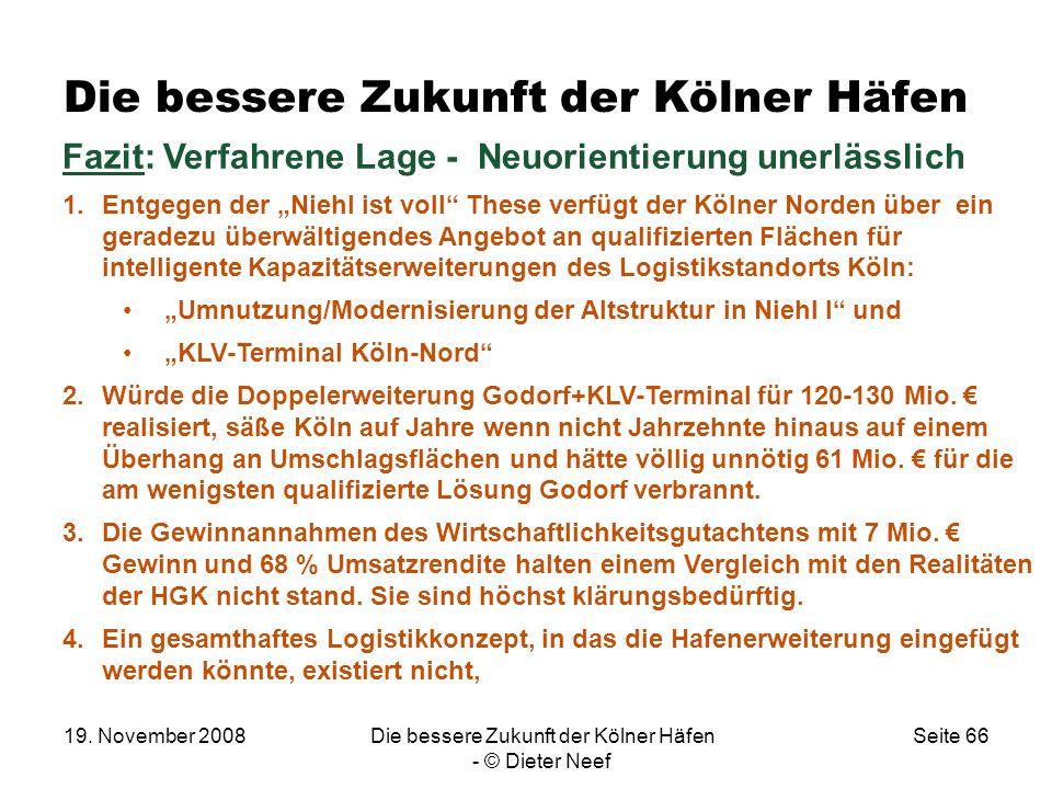 19. November 2008Die bessere Zukunft der Kölner Häfen - © Dieter Neef Seite 66 Die bessere Zukunft der Kölner Häfen Fazit: Verfahrene Lage - Neuorient