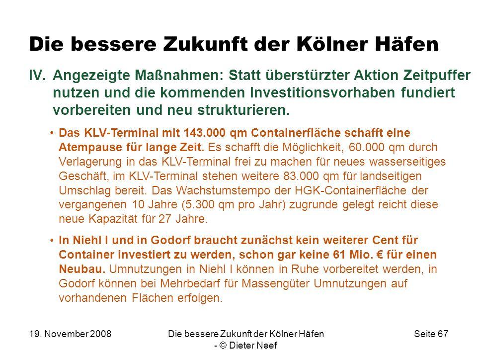 19. November 2008Die bessere Zukunft der Kölner Häfen - © Dieter Neef Seite 67 Die bessere Zukunft der Kölner Häfen IV.Angezeigte Maßnahmen: Statt übe