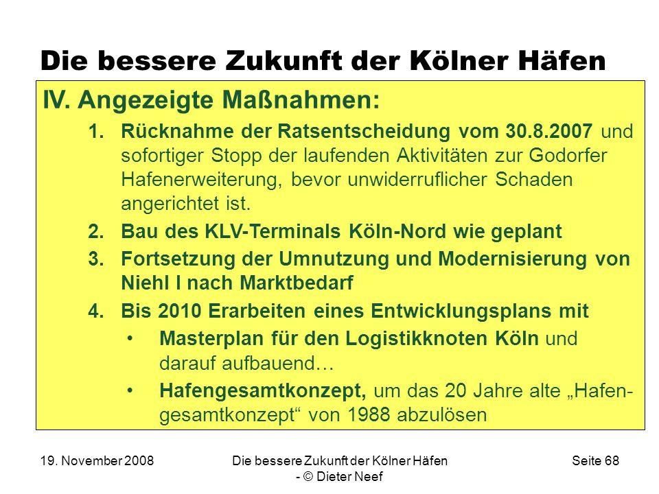 19. November 2008Die bessere Zukunft der Kölner Häfen - © Dieter Neef Seite 68 Die bessere Zukunft der Kölner Häfen IV. Angezeigte Maßnahmen: 1.Rückna