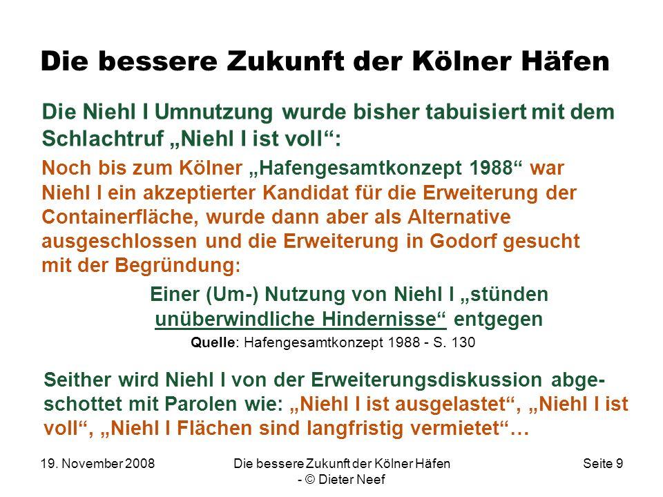 19. November 2008Die bessere Zukunft der Kölner Häfen - © Dieter Neef Seite 9 Die bessere Zukunft der Kölner Häfen Die Niehl I Umnutzung wurde bisher
