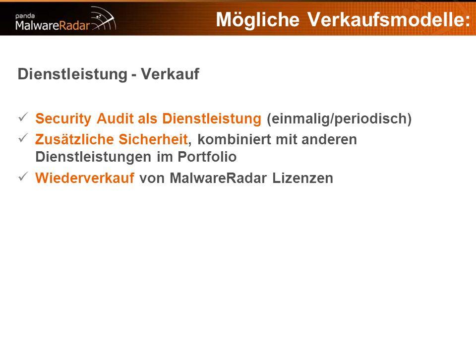 Mögliche Verkaufsmodelle: Dienstleistung - Verkauf Security Audit als Dienstleistung (einmalig/periodisch) Zusätzliche Sicherheit, kombiniert mit anderen Dienstleistungen im Portfolio Wiederverkauf von MalwareRadar Lizenzen