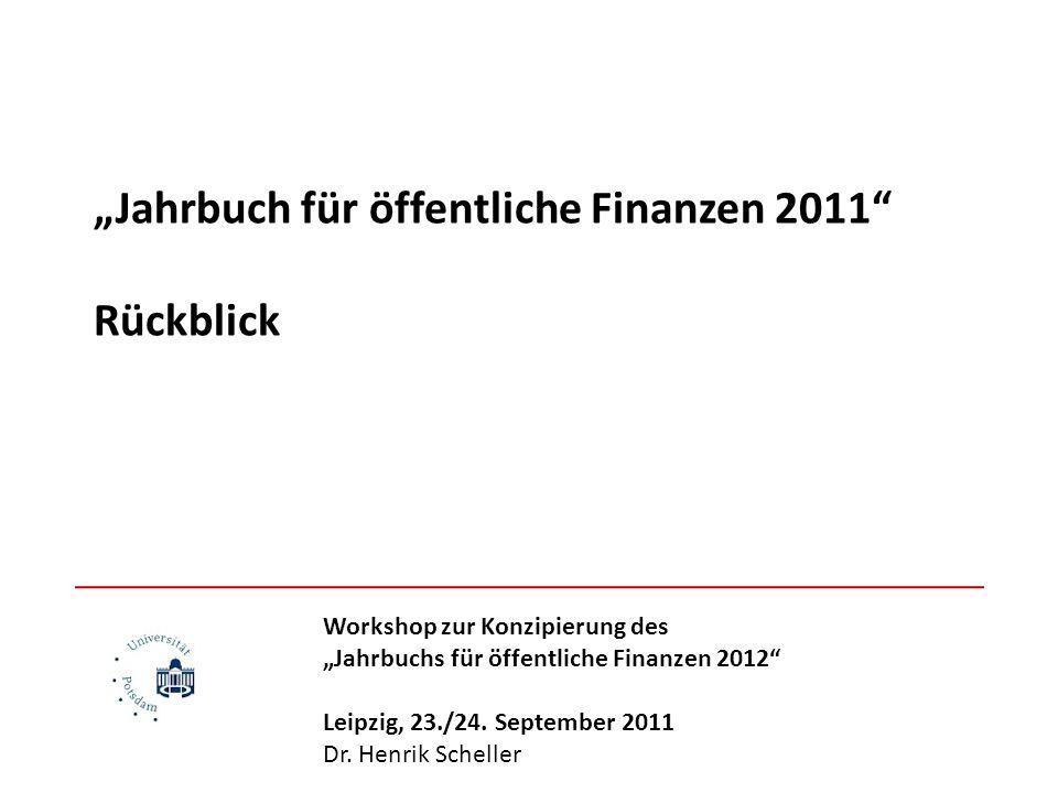 Jahrbuch für öffentliche Finanzen 2011 Rückblick Workshop zur Konzipierung des Jahrbuchs für öffentliche Finanzen 2012 Leipzig, 23./24.