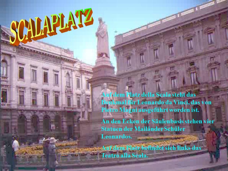 Die Scala wurde im Jahre 1778 von Giuseppe Piermarini erbaut.Dieses Theater ist das berühmteste Opernhaus der Welt, fasst 2800 Zuschauer und ist seit