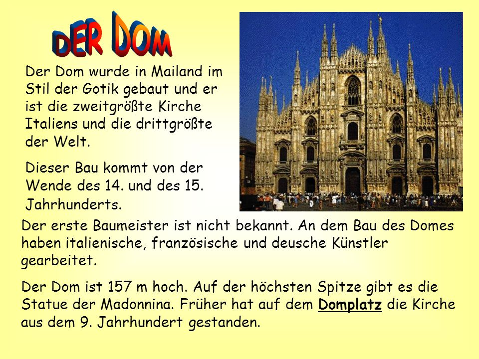 Der Dom wurde in Mailand im Stil der Gotik gebaut und er ist die zweitgrößte Kirche Italiens und die drittgrößte der Welt.