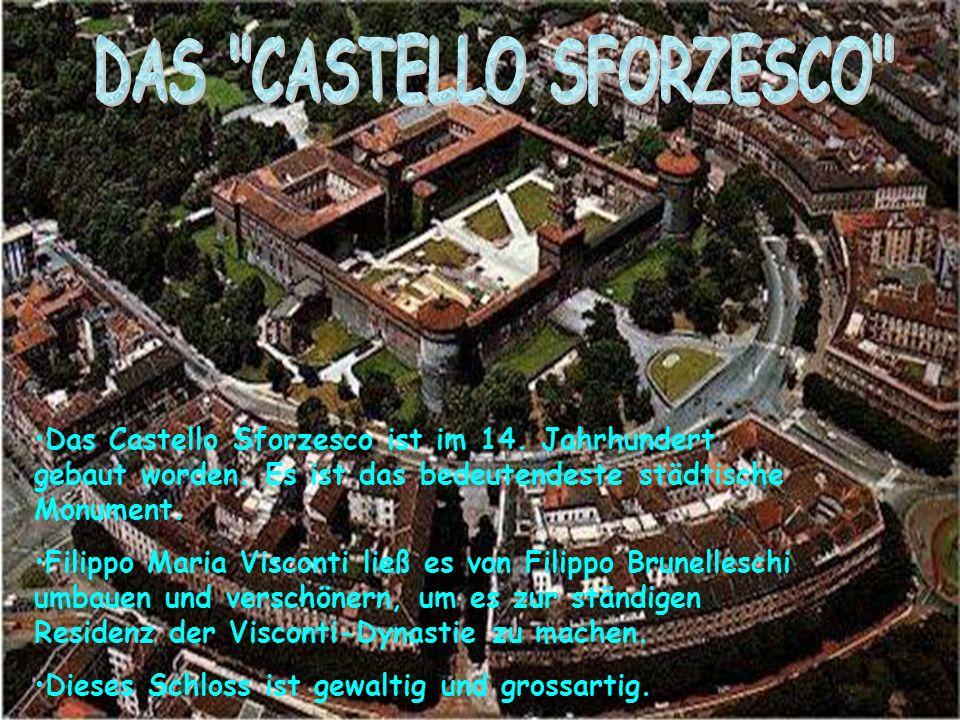 Das Castello Sforzesco ist im 14.Jahrhundert gebaut worden.