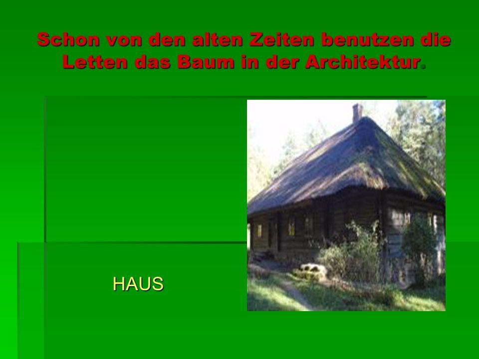 Schon von den alten Zeiten benutzen die Letten das Baum in der Architektur. HAUS