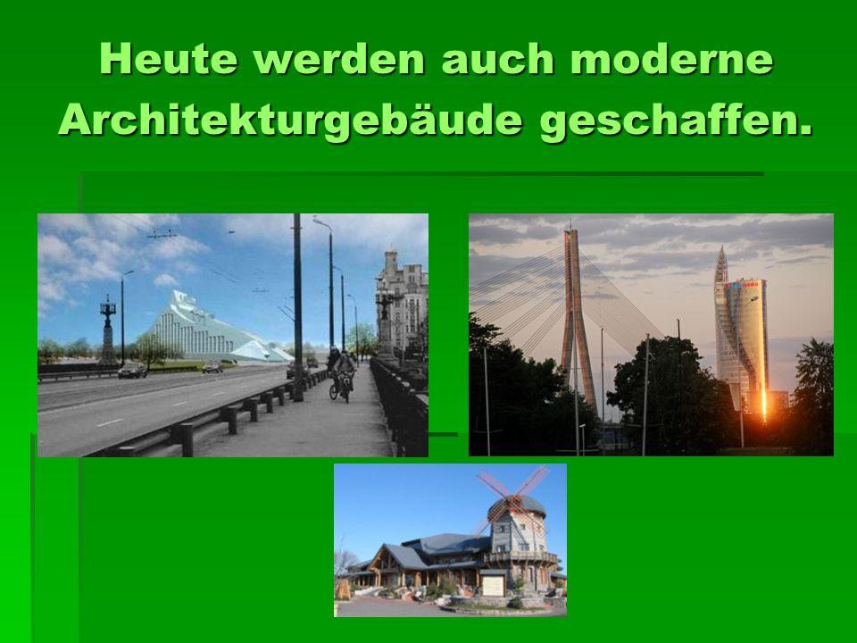 Heute werden auch moderne Architekturgebäude geschaffen.