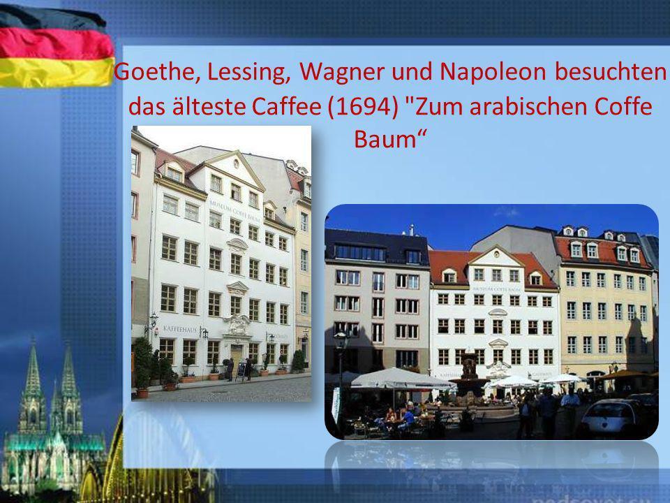 Goethe, Lessing, Wagner und Napoleon besuchten das älteste Caffee (1694)