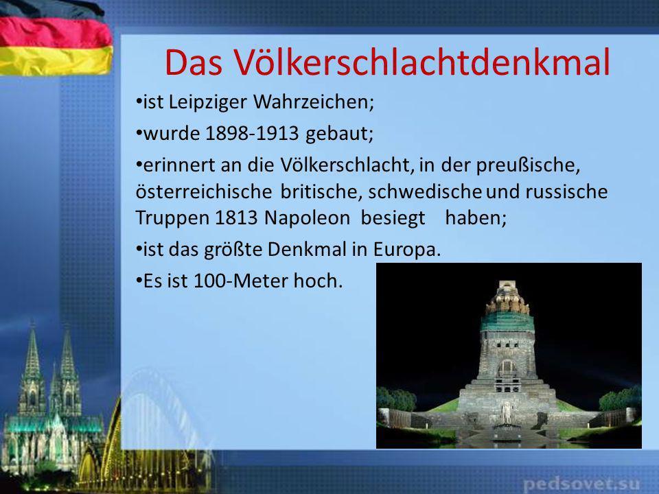 Das Völkerschlachtdenkmal ist Leipziger Wahrzeichen; wurde 1898-1913 gebaut; erinnert an die Völkerschlacht, in der preußische, österreichische britis