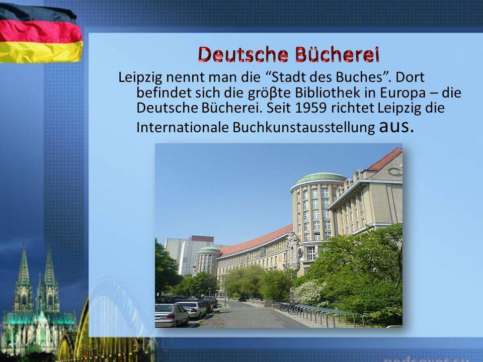 Leipzig nennt man die Stadt des Buches. Dort befindet sich die gröβte Bibliothek in Europa – die Deutsche Bücherei. Seit 1959 richtet Leipzig die Inte
