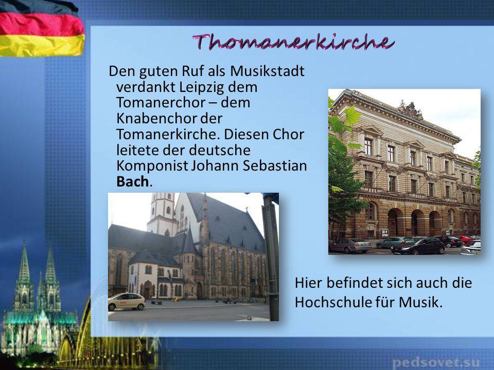 Den guten Ruf als Musikstadt verdankt Leipzig dem Tomanerchor – dem Knabenchor der Tomanerkirche. Diesen Chor leitete der deutsche Komponist Johann Se