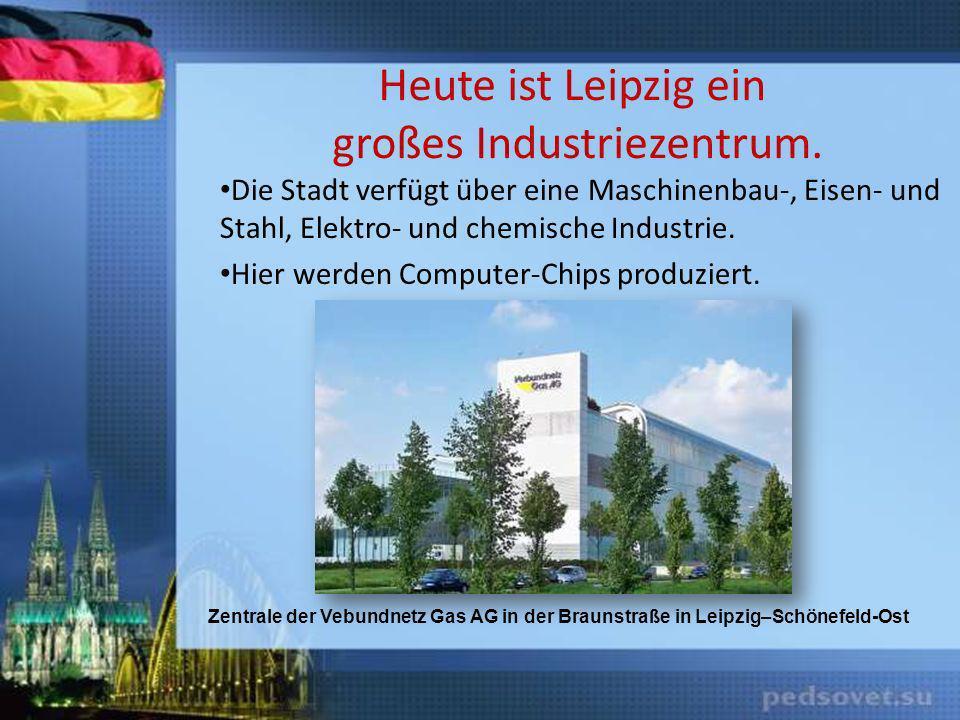 Heute ist Leipzig ein großes Industriezentrum. Die Stadt verfügt über eine Maschinenbau-, Eisen- und Stahl, Elektro- und chemische Industrie. Hier wer