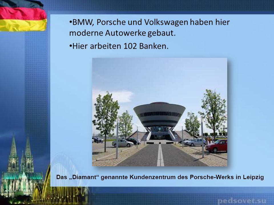 BMW, Porsche und Volkswagen haben hier moderne Autowerke gebaut. Hier arbeiten 102 Banken. Das Diamant genannte Kundenzentrum des Porsche-Werks in Lei