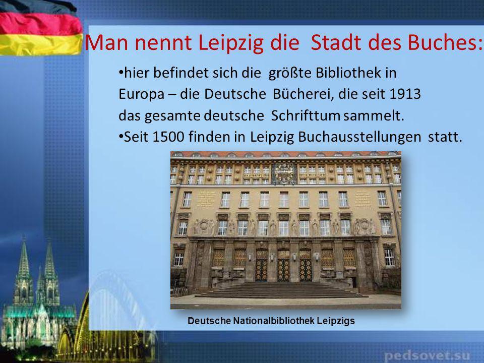 Man nennt Leipzig die Stadt des Buches: hier befindet sich die größte Bibliothek in Europa – die Deutsche Bücherei, die seit 1913 das gesamte deutsche