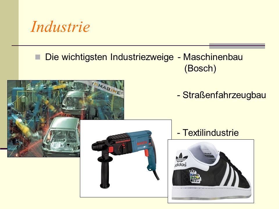 Industrie Die wichtigsten Industriezweige - Maschinenbau (Bosch) - Straßenfahrzeugbau - Textilindustrie
