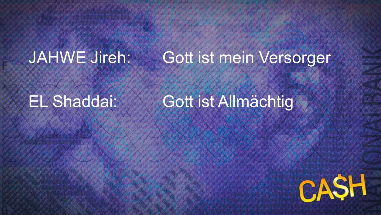 Jahwe Jireh / El Shaddai JAHWE Jireh:Gott ist mein Versorger EL Shaddai:Gott ist Allmächtig