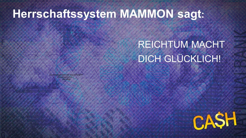 Mammon sagt 1 Herrschaftssystem MAMMON sagt : REICHTUM MACHT DICH GLÜCKLICH!