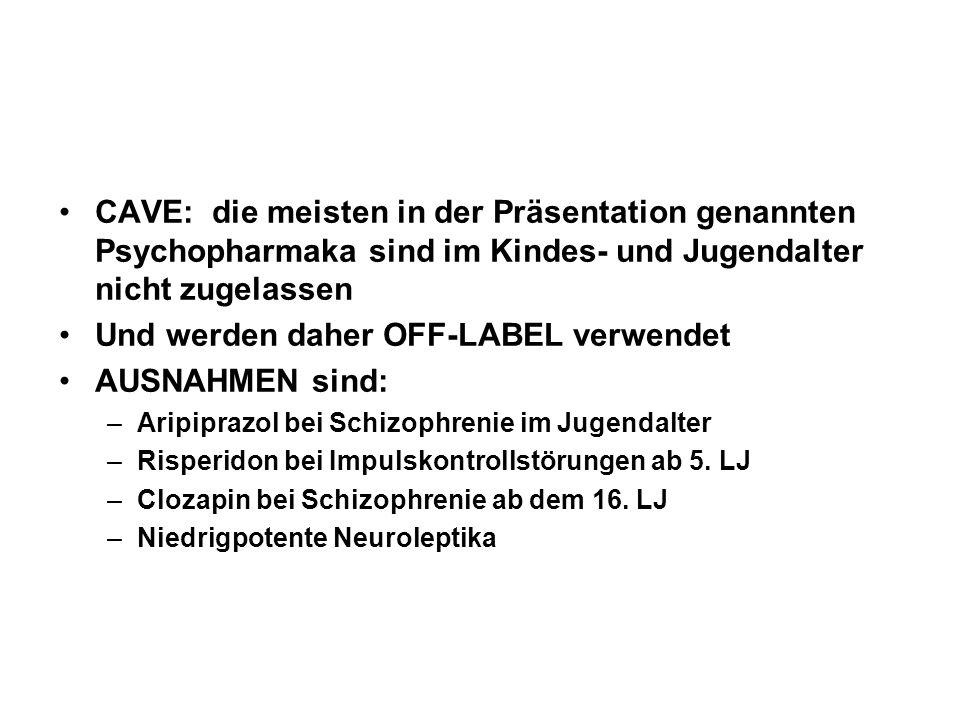 CAVE: die meisten in der Präsentation genannten Psychopharmaka sind im Kindes- und Jugendalter nicht zugelassen Und werden daher OFF-LABEL verwendet A