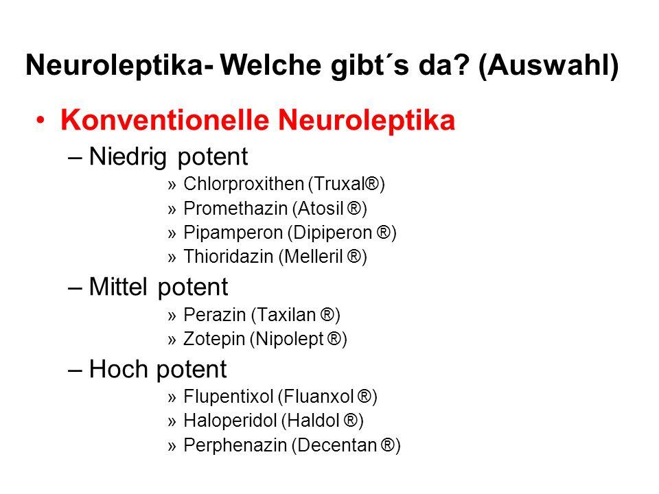 Neuroleptika- Welche gibt´s da? (Auswahl) Konventionelle Neuroleptika –Niedrig potent »Chlorproxithen (Truxal®) »Promethazin (Atosil ®) »Pipamperon (D