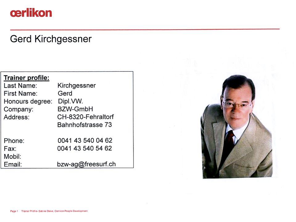 Page 1 Trainer Profile- Sabine Dieke, Oerlikon People Development Gerd Kirchgessner Trainer profile: Last Name: Kirchgessner First Name: Gerd Honours degree: Dipl.VW.
