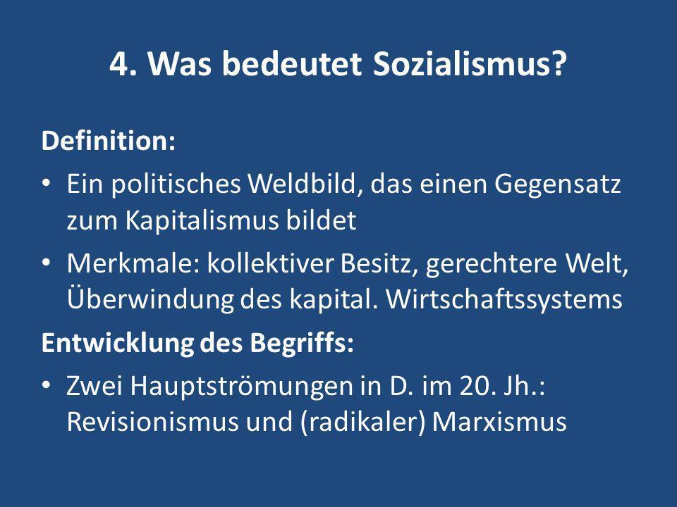 4. Was bedeutet Sozialismus? Definition: Ein politisches Weldbild, das einen Gegensatz zum Kapitalismus bildet Merkmale: kollektiver Besitz, gerechter