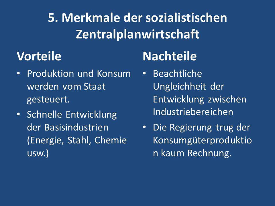 5. Merkmale der sozialistischen Zentralplanwirtschaft Vorteile Produktion und Konsum werden vom Staat gesteuert. Schnelle Entwicklung der Basisindustr