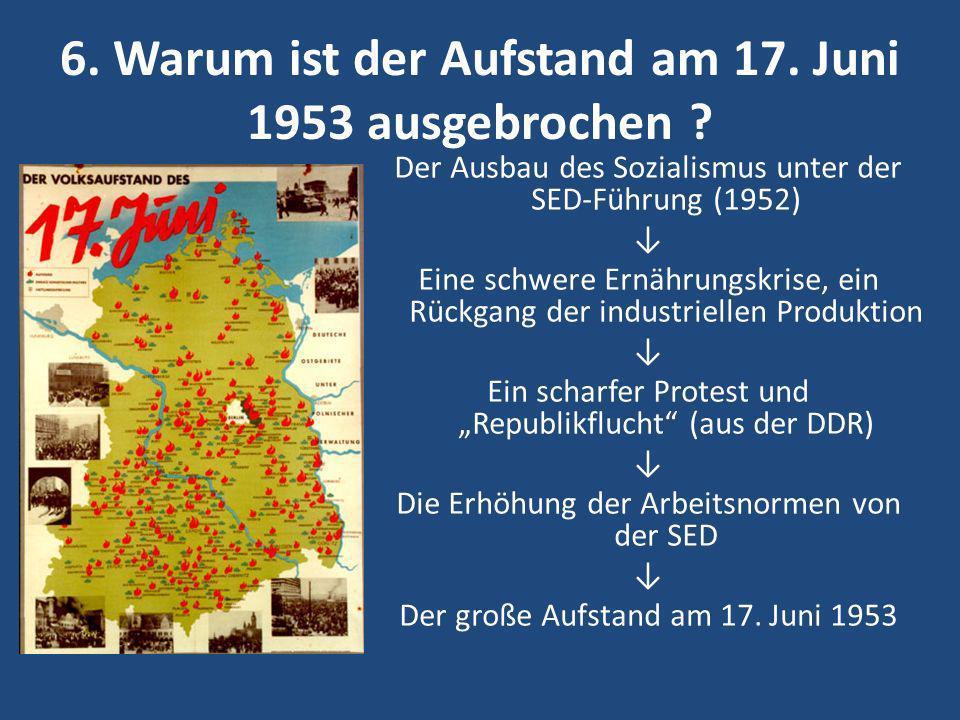 6. Warum ist der Aufstand am 17. Juni 1953 ausgebrochen ? Der Ausbau des Sozialismus unter der SED-Führung (1952) Eine schwere Ernährungskrise, ein Rü