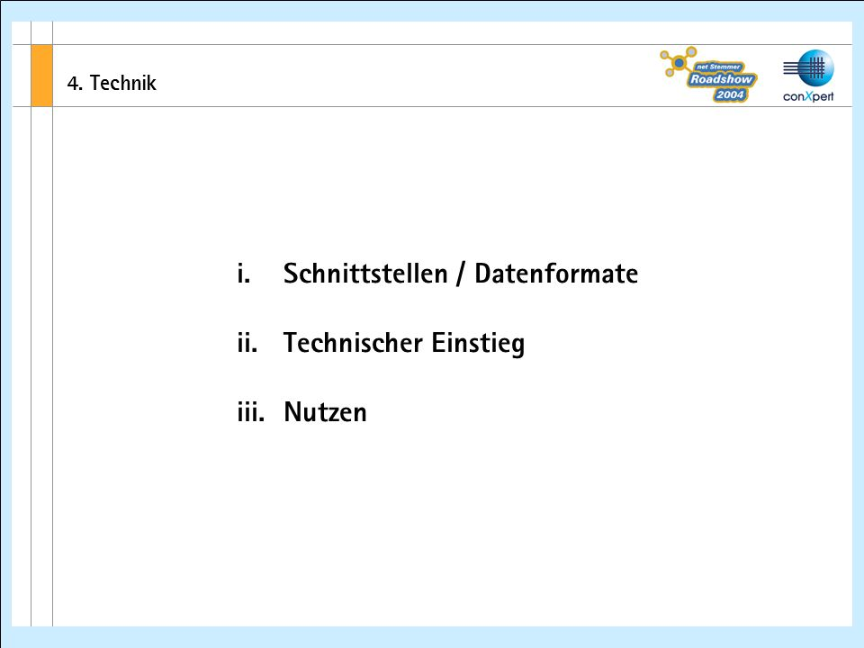 4. Technik i. Schnittstellen / Datenformate ii. Technischer Einstieg iii. Nutzen