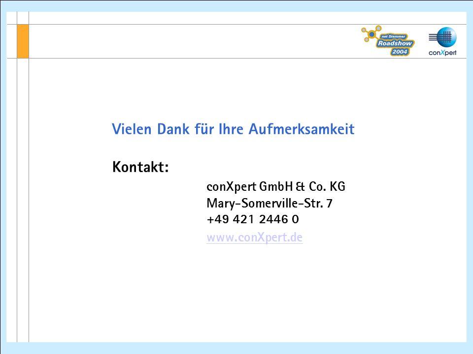 Vielen Dank für Ihre Aufmerksamkeit Kontakt: conXpert GmbH & Co. KG Mary-Somerville-Str. 7 +49 421 2446 0 www.conXpert.de