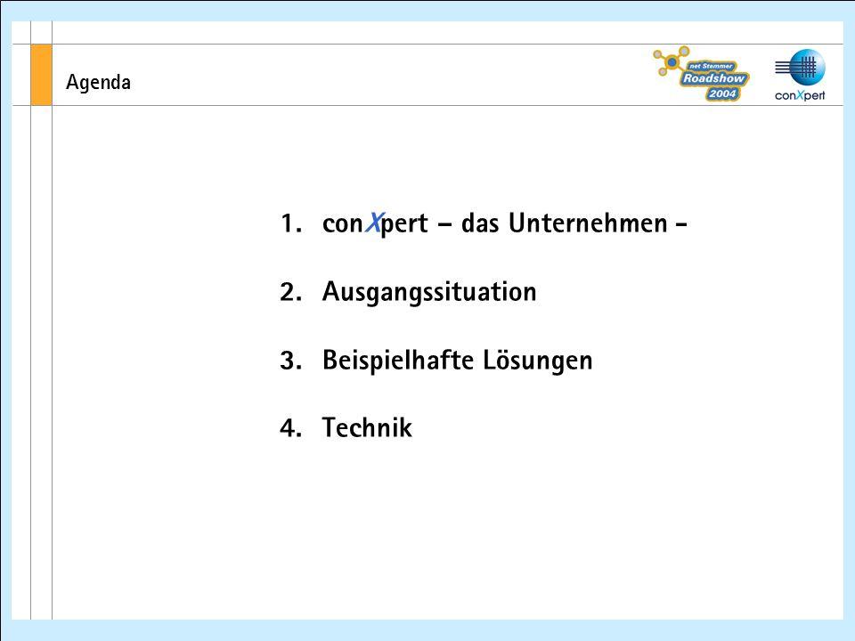 Agenda 1. conXpert – das Unternehmen - 2. Ausgangssituation 3. Beispielhafte Lösungen 4. Technik