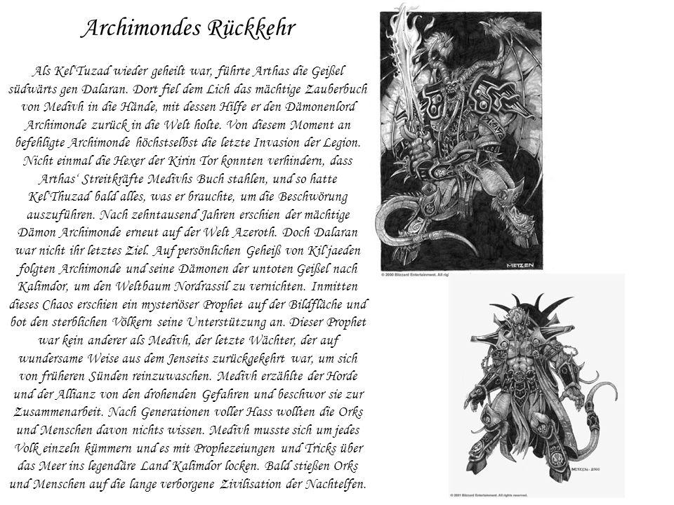 Archimondes Rückkehr Als KelTuzad wieder geheilt war, führte Arthas die Geißel südwärts gen Dalaran. Dort fiel dem Lich das mächtige Zauberbuch von Me