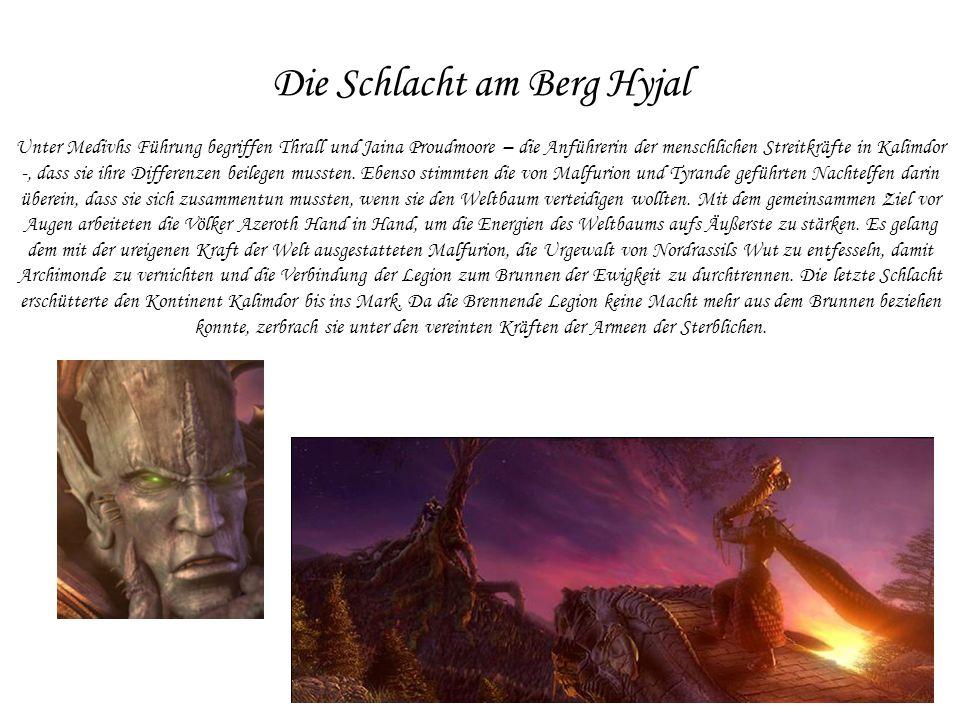 Die Schlacht am Berg Hyjal Unter Medivhs Führung begriffen Thrall und Jaina Proudmoore – die Anführerin der menschlichen Streitkräfte in Kalimdor -, d