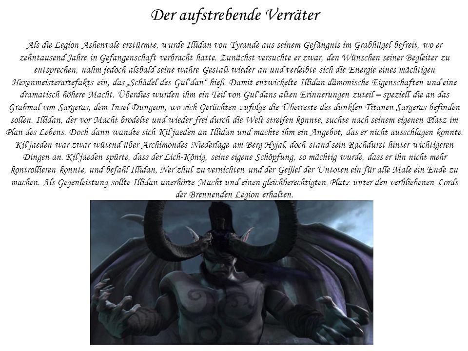 Der aufstrebende Verräter Als die Legion Ashenvale erstürmte, wurde Illidan von Tyrande aus seinem Gefängnis im Grabhügel befreit, wo er zehntausend J