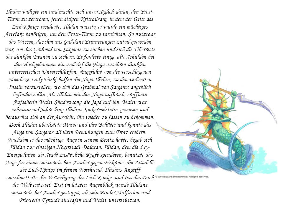 Illidan willigte ein und machte sich unverzüglich daran, den Frost- Thron zu zerstören, jenen eisigen Kristallsarg, in dem der Geist des Lich-Königs r