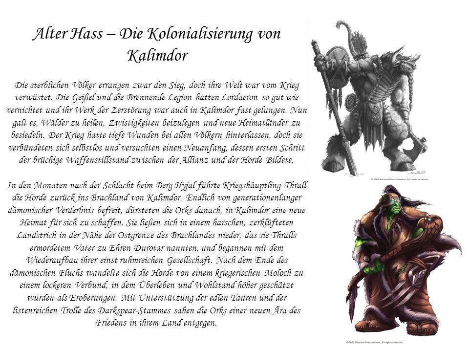 Alter Hass – Die Kolonialisierung von Kalimdor Die sterblichen Völker errangen zwar den Sieg, doch ihre Welt war vom Krieg verwüstet. Die Geißel und d