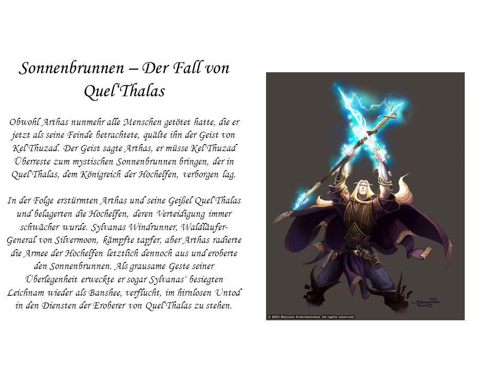 Sonnenbrunnen – Der Fall von QuelThalas Obwohl Arthas nunmehr alle Menschen getötet hatte, die er jetzt als seine Feinde betrachtete, quälte ihn der G