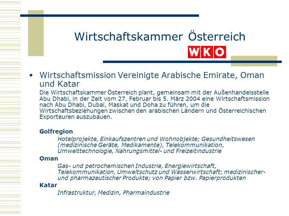 Wirtschaftskammer Österreich Wirtschaftsmission Vereinigte Arabische Emirate, Oman und Katar Die Wirtschaftskammer Österreich plant, gemeinsam mit der
