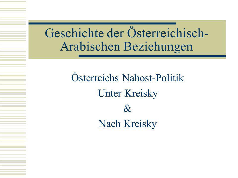 Geschichte der Österreichisch- Arabischen Beziehungen Österreichs Nahost-Politik Unter Kreisky & Nach Kreisky