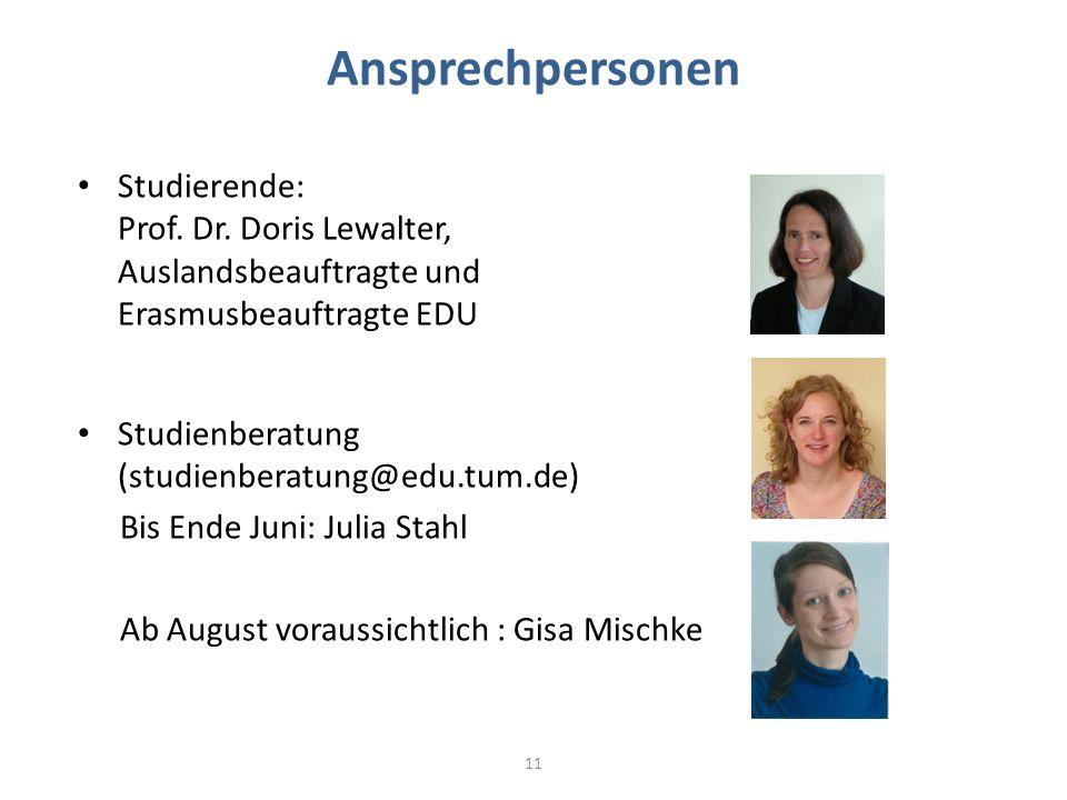 Ansprechpersonen Studierende: Prof. Dr. Doris Lewalter, Auslandsbeauftragte und Erasmusbeauftragte EDU Studienberatung (studienberatung@edu.tum.de) Bi