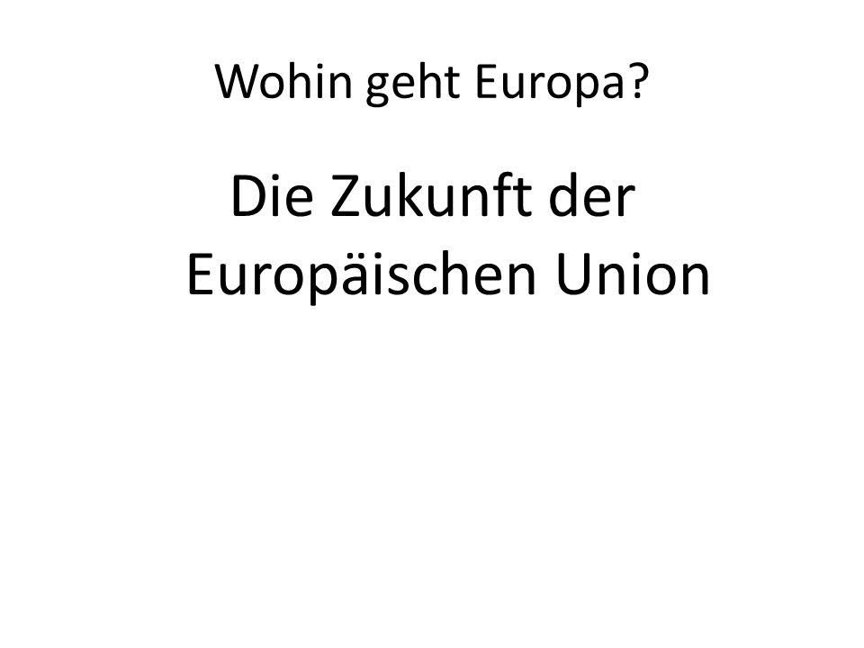 Wohin geht Europa? Die Zukunft der Europäischen Union