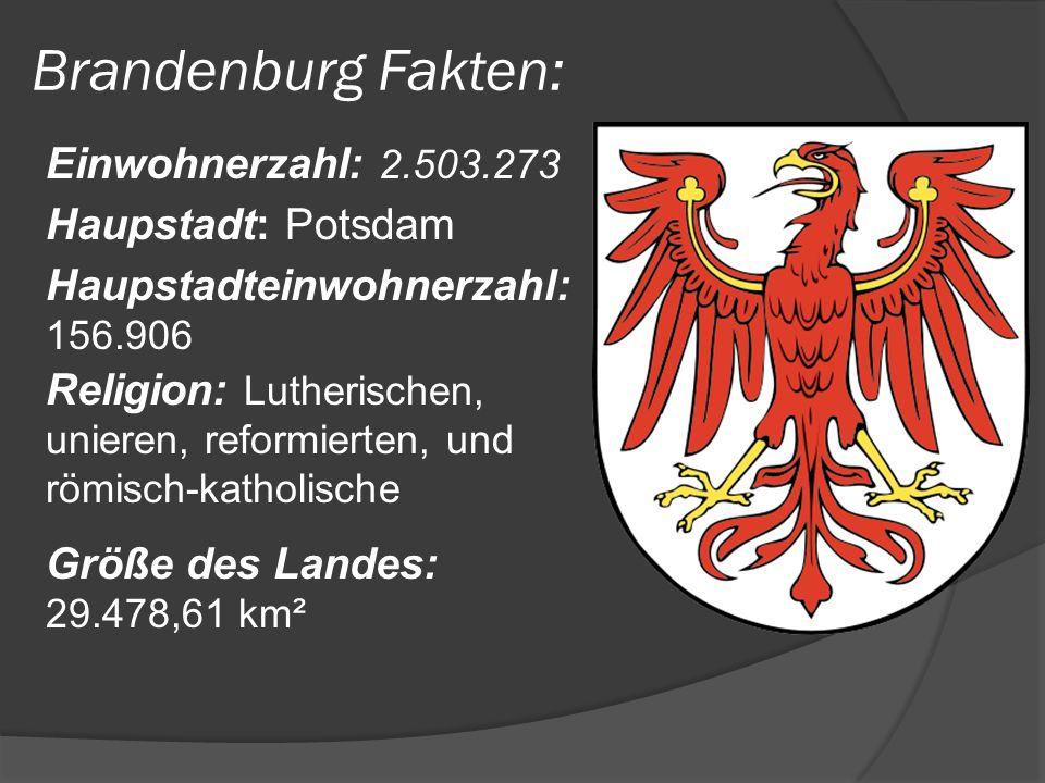 Brandenburg Fakten: Haupstadt: Potsdam Einwohnerzahl: 2.503.273 Größe des Landes: 29.478,61 km² Haupstadteinwohnerzahl: 156.906 Religion: Lutherischen